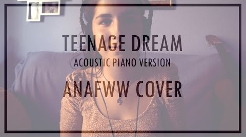Teenage Dream - Acoustic Piano Version - AnaFWW Cover