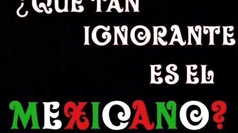 ¿Qué tan ignorante es el mexicano?