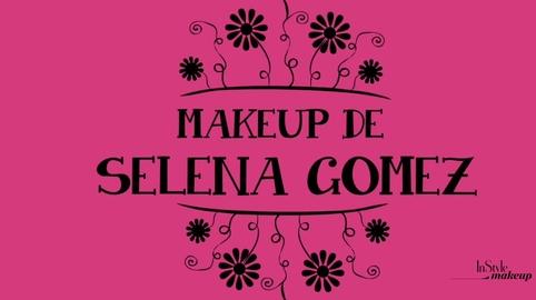 Maquillaje de Selena Gomez #Instyle Makeup