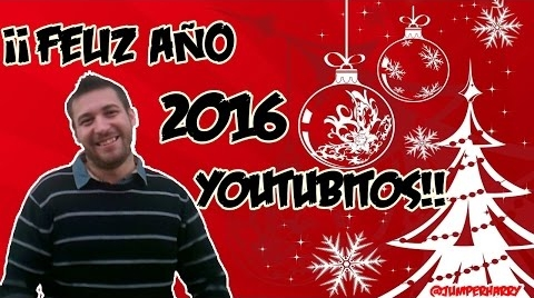 ¡¡FELIZ AÑO 2O16 YOUTUBIT@S!! | @JumperHarry