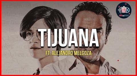 La serie Tijuana desde la perspectiva del periodista Alejandro Melgoza. #EstrellasDigitales2019