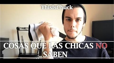 COSAS QUE LAS CHICAS NO SABEN | ThisIsChuck