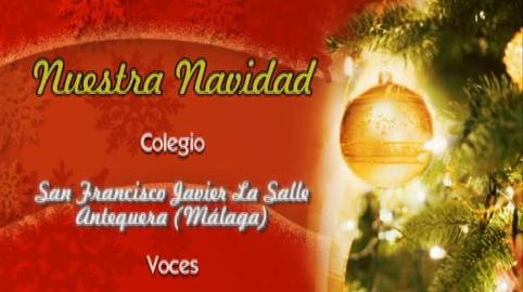 Nuestra Navidad 2014 LA SALLE SAN FRANCISCO JAVIER (Antequera)