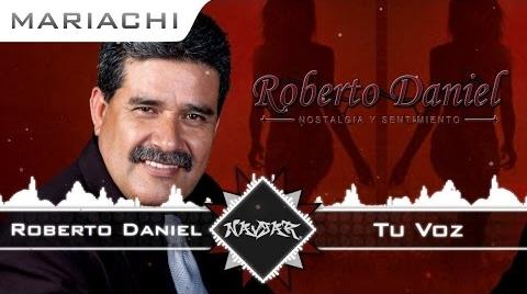 Roberto Daniel - Tu Voz | MARIACHI 2015 | COVER  |JAVIER SOLIS | MUSICA REGIONAL MEXICANA