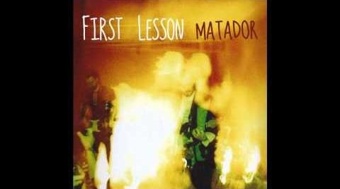 First Lesson - Matador