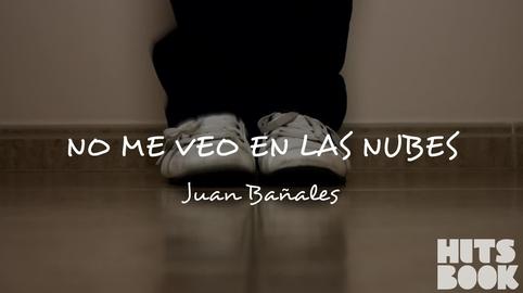 Juan Bañales - No me veo en las nubes #HitsbookTalent