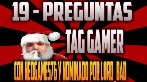Tag Gamer NeoGames76 | Nominado por Lord_Bad | 19 Preguntas | ESP | NeoGames76 #TagGamer
